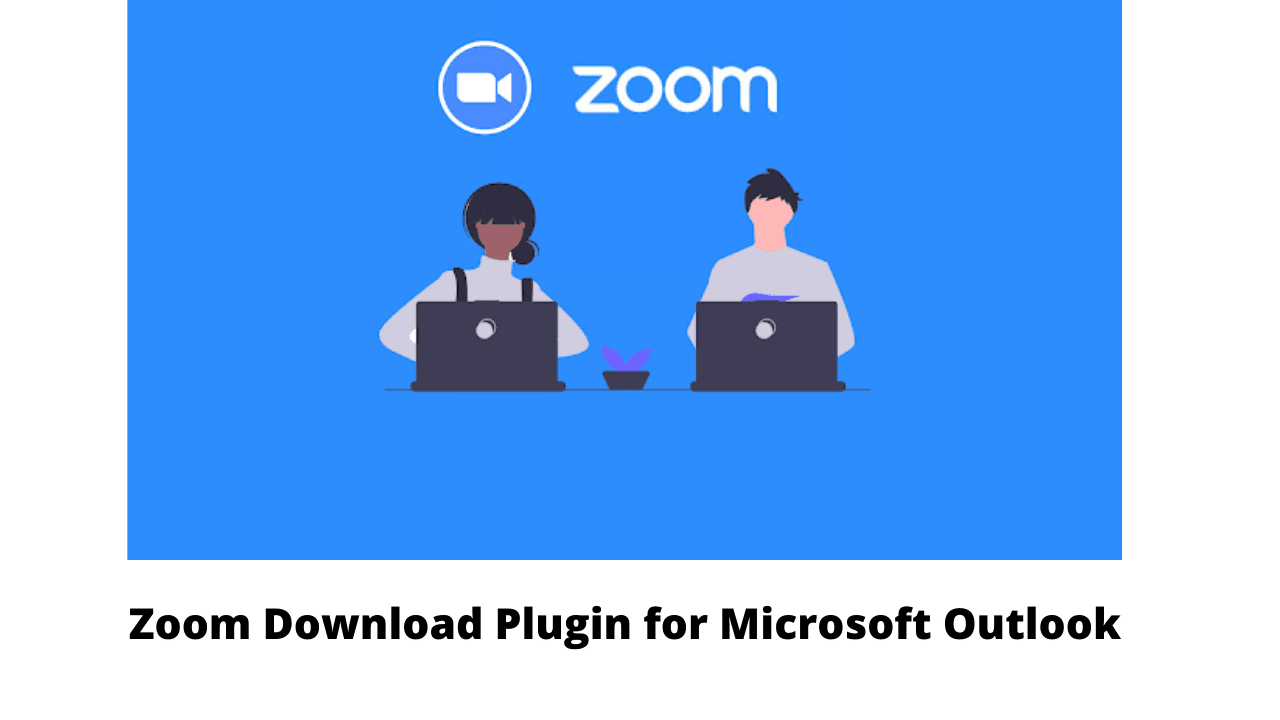 Zoom Download Plugin for Microsoft Outlook Click Here