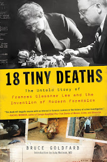 review of 18 Tiny Deaths: The Untold Story of Frances Glessner Lee and the Invention of Modern Forensics, by Bruce Goldfarb
