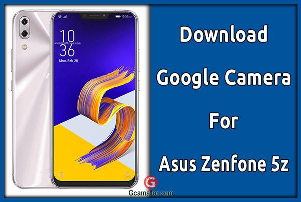 Gcam For Asus Zenfone 5z