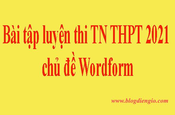 Bài tập ôn thi TN THPT 2021| Chủ đề Wordform