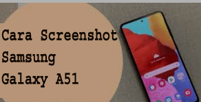 Cara Screenshot Samsung Galaxy A51 1