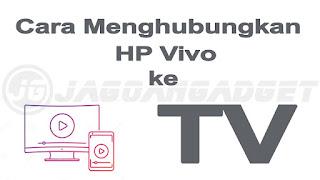 Cara Menghubungkan HP Vivo ke TV