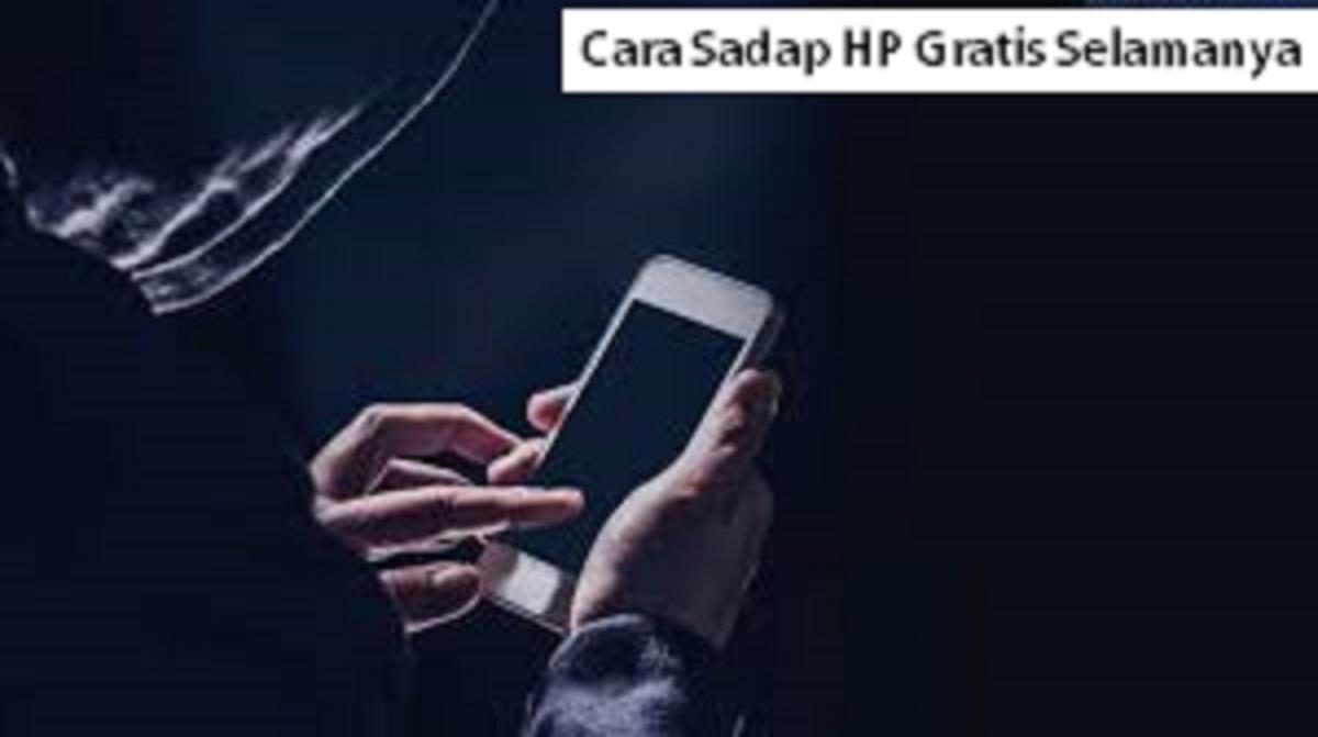 Cara Sadap HP Gratis Selamanya