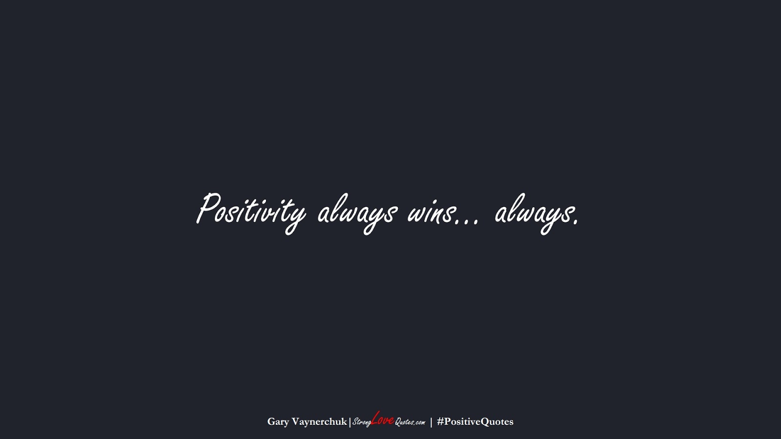 Positivity always wins… always. (Gary Vaynerchuk);  #PositiveQuotes