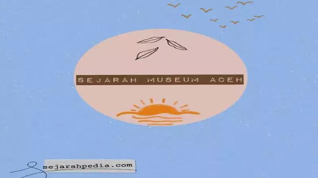 sejarah museum aceh dan koleksi menarik didalamnya