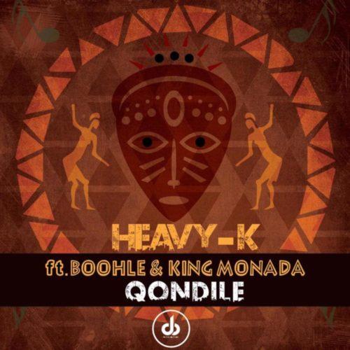 Heavy K  ft. Boohle & King Monada - Qondile (Original Mix)