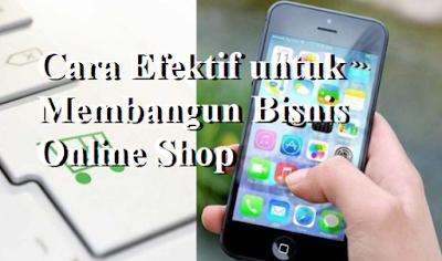 Cara Efektif untuk Membangun Bisnis Online Shop