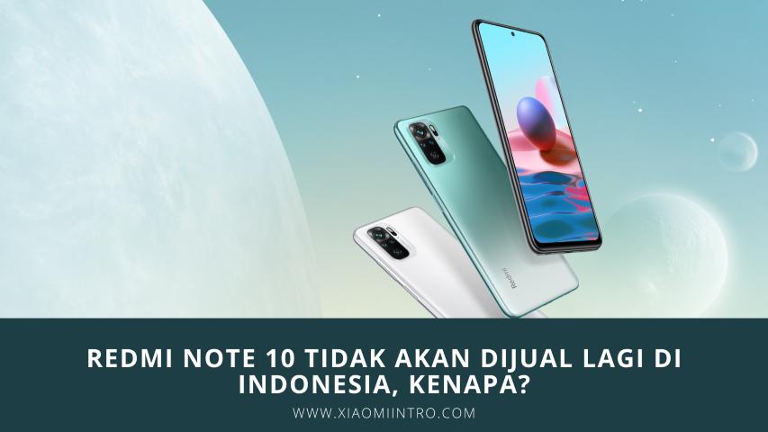 Redmi Note 10 Tidak Akan DIjual Lagi Di Indonesia, Kenapa?