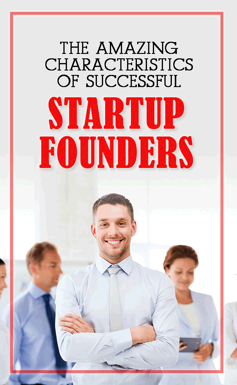 5 Amazing Characteristics of Successful Startup Founders