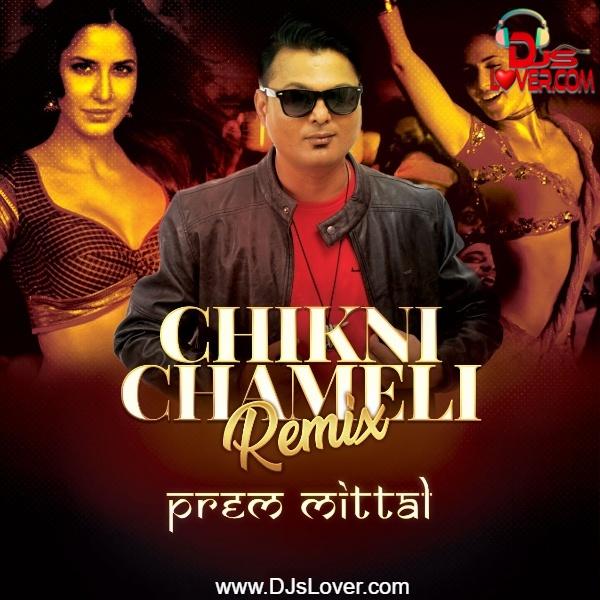 Chikni Chameli Remix Prem Mittal