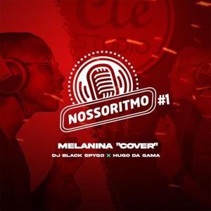 Dj Black Spygo & Hugo Da Gama – Nosso Ritmo #1, Melanina (Cover)