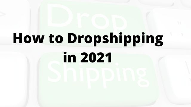 How to Dropshipping in 2021