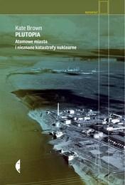 http://lubimyczytac.pl/ksiazka/306485/plutopia-atomowe-miasta-i-nieznane-katastrofy-nuklearne