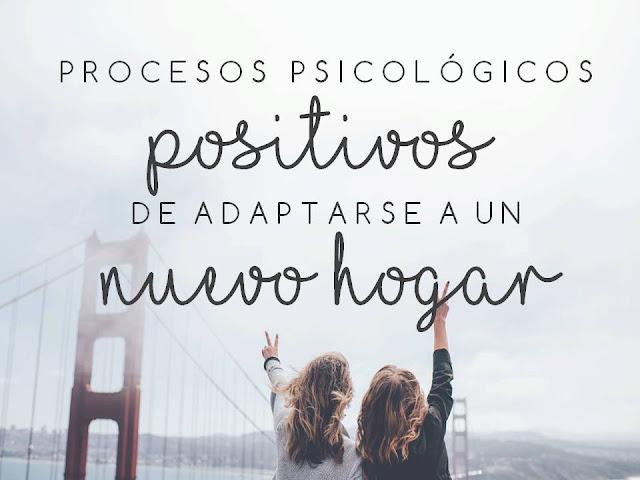 PROCESOS PSICOLÓGICOS POSITIVOS DE ADAPTARSE A UN NUEVO HOGAR