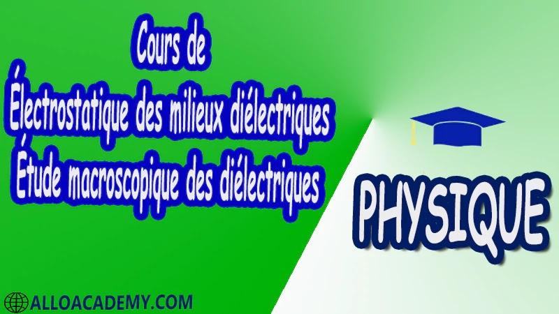 Cours de Électrostatique des milieux diélectriques - Étude macroscopique des diélectriques pdf