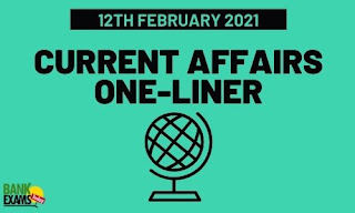 Current Affairs One-Liner: 12th February 2021
