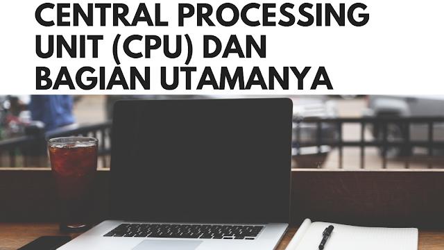 Central Processing Unit (CPU) dan bagian utamanya