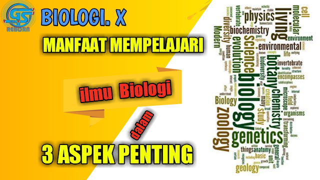 rujukan biologi mengenai manfaat mempelajari biologi dalam 3 aspek