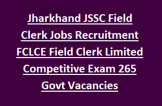 Jharkhand JSSC Field Clerk Jobs Recruitment FCLCE Field Clerk Limited Competitive Exam 265 Govt Vacancies Notification 2018