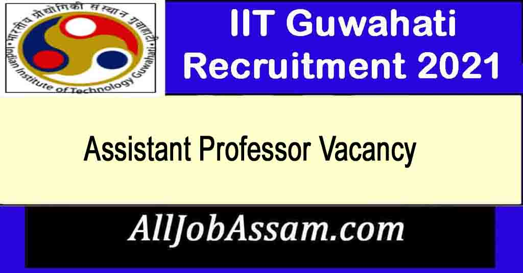 IIT Guwahati Faculty Recruitment 2021