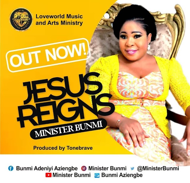 DOWNLOAD | MUSIC: MINISTER BUNMI- JESUS REIGNS