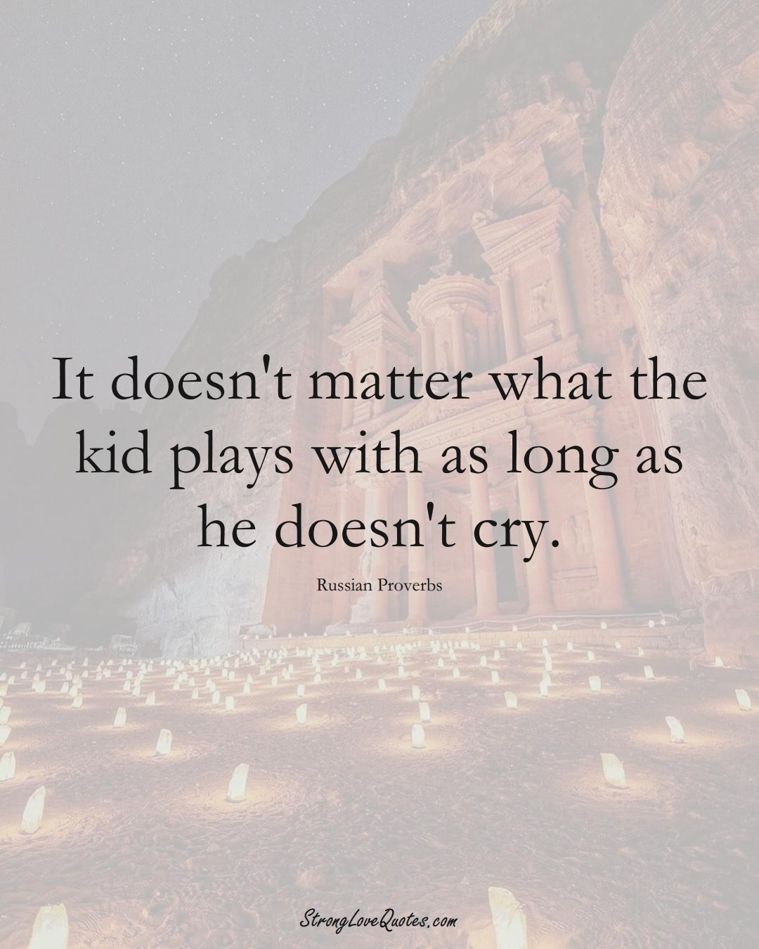 It doesn't matter what the kid plays with as long as he doesn't cry. (Russian Sayings);  #AsianSayings