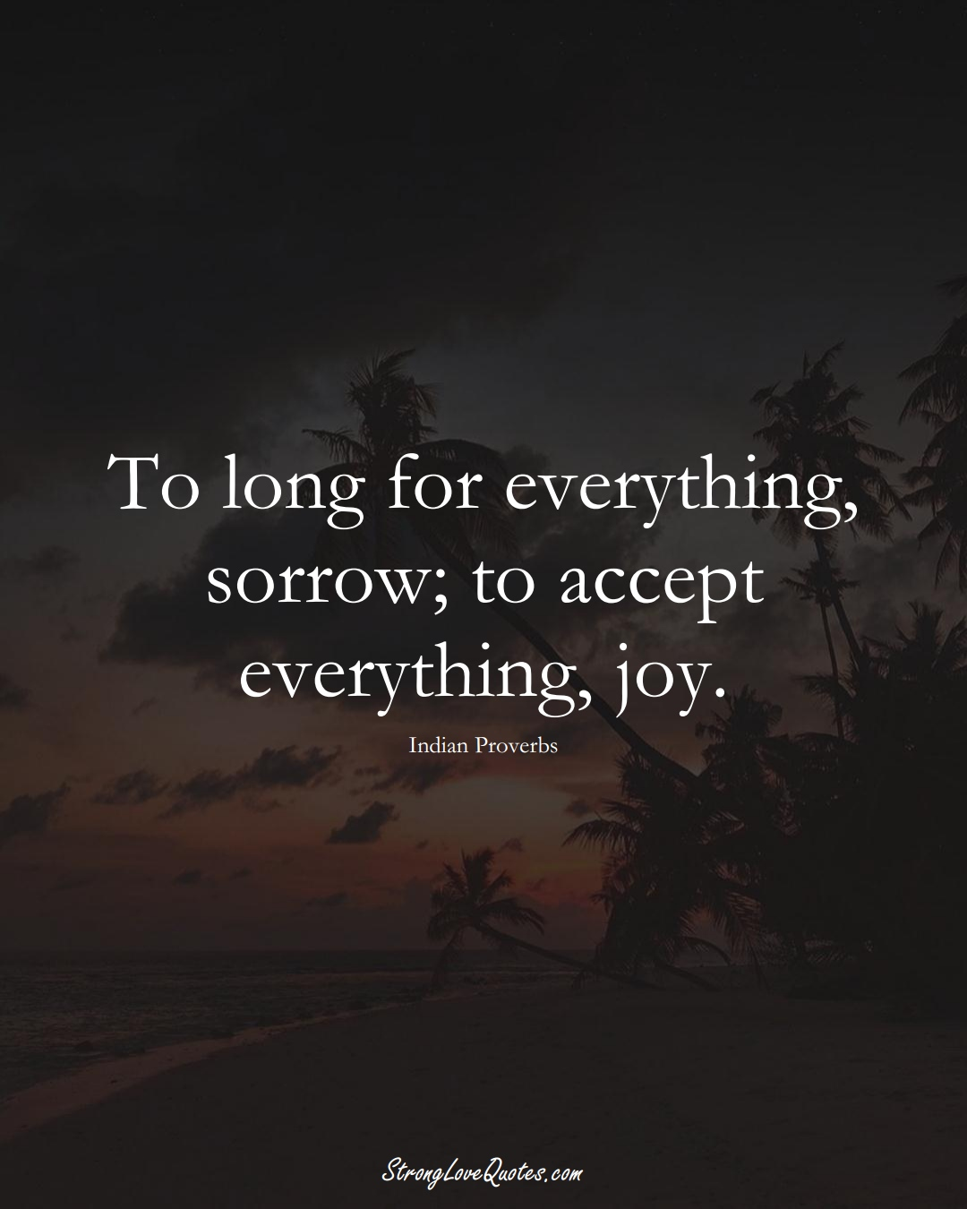 To long for everything, sorrow; to accept everything, joy. (Indian Sayings);  #AsianSayings