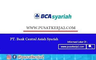 Lowongan Kerja Terbaru PT Bank BCA Syariah Oktober 2020