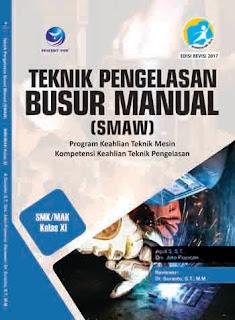 Teknik Pengelasan Busur Manual (SMAW) - Program Keahlian Teknik Mesin - Kompetensi Keahlian Teknik Pengelasan SMK/MAK Kelas XI