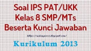 Download Soal PAT/UKK IPS Kelas 8 SMP/MTs K-13 Beserta Kunci Jawaban