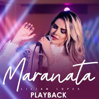 Baixar Música Gospel Maranata (Playback) - Lilian Lopes Mp3