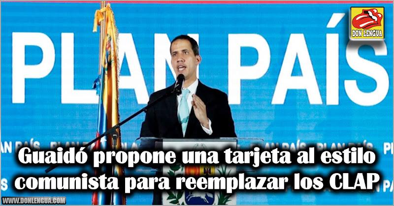 Guaidó propone una tarjeta al estilo comunista para reemplazar los CLAP