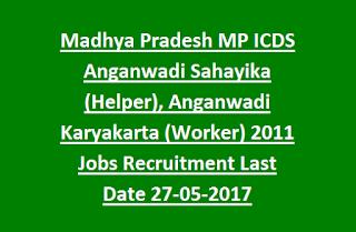 Madhya Pradesh MP ICDS Anganwadi Sahayika (Helper), Anganwadi Karyakarta (Worker) 2011 Govt Jobs Recruitment Last Date 27-05-2017