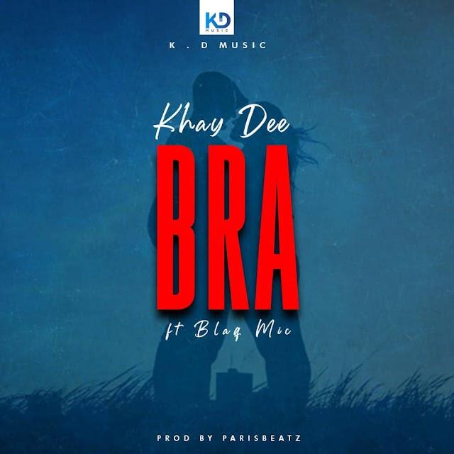 Khay Dee - Bra (Feat BlaQ Mic)
