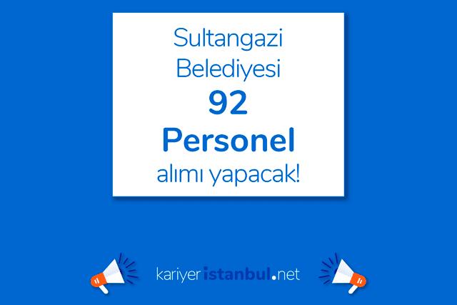 Sultangazi Belediyesi 11 farklı meslekte toplam 92 personel alacak. Detaylar kariyeristanbul.net'te!
