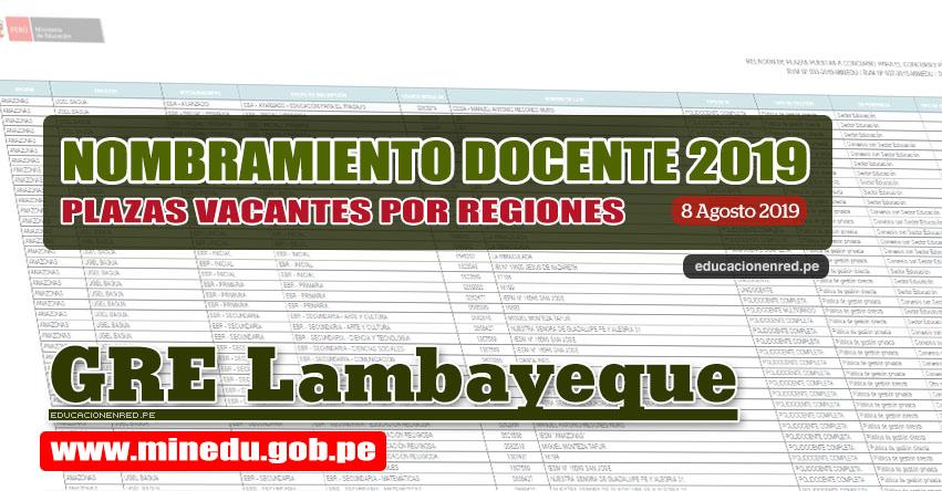 GRE Lambayeque: Relación Final de Plazas Vacantes para Nombramiento Docente 2019 (.PDF ACTUALIZADO 8 AGOSTO) www.educacion.regionlambayeque.gob.pe