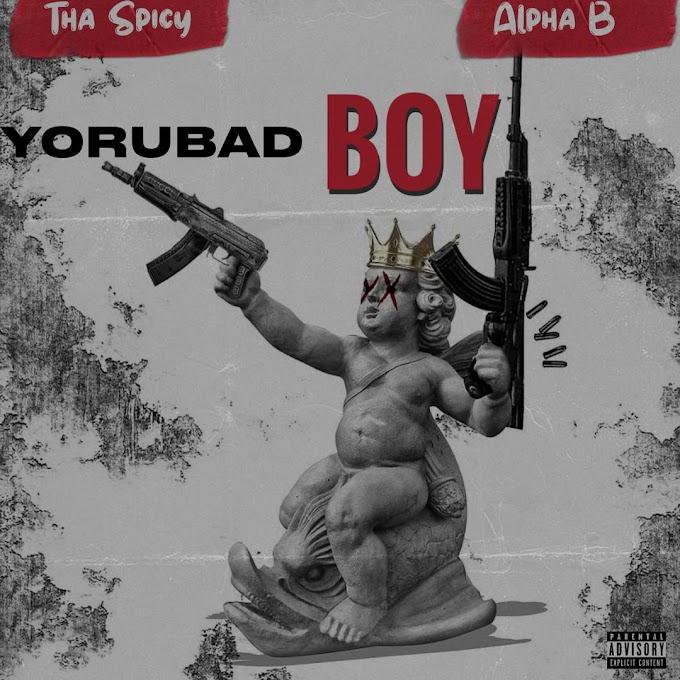 DOWNLOAD MP3: Tha Spicy Ft Alpha B - Yorubad Boy