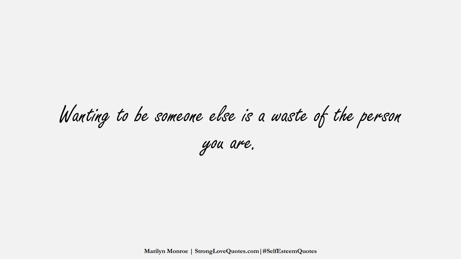 Wanting to be someone else is a waste of the person you are. (Marilyn Monroe);  #SelfEsteemQuotes