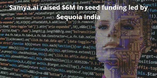 Samya.ai raised $6M in seed funding led by Sequoia India