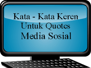Kata - Kata Keren Cocok Untuk Quotes Sosial Media
