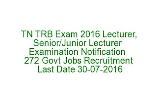 TN TRB Exam 2016 Lecturer, Senior Junior Lecturer Examination Notification 272 Govt Jobs Recruitment Last Date 30-07-2016