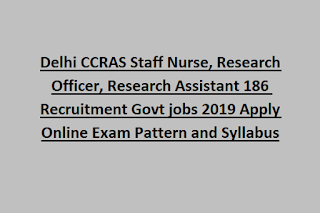 Delhi CCRAS Staff Nurse, Research Officer, Research Assistant 186 Recruitment Govt jobs 2019 Apply Online Exam Pattern and Syllabus