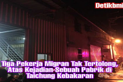 Tiga Pekerja Migran Tak Tertolong, Atas Kejadian Sebuah Pabrik di Taichung Kebakaran