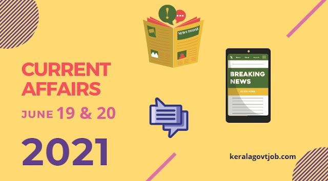 Daily GK Current Affairs Capsule Notes | June 19th & 20th 2021 | For Kerala PSC Jobs & Upcoming Exams | Current Affairs National and International News Today