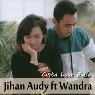 Jihan Audy - Cinta Luar Biasa feat Wandra Mp3