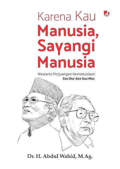 Gus Dur dan Gus Mus: Refleksi Perjuangan Kemanusiaan