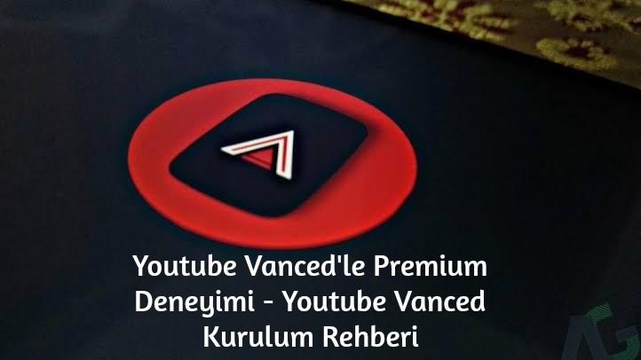 Youtube Vanced'le Premium Deneyimi - Youtube Vanced Kurulum