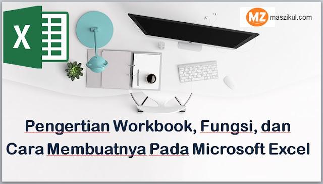 Pengertian Workbook, Fungsi, dan Cara Membuatnya Pada Microsoft Excel