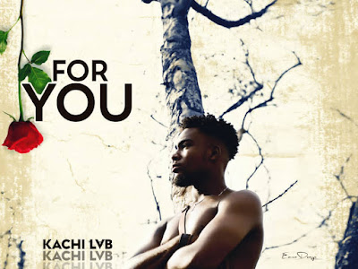 [MUSIC] KACHI LVB - FOR YOU (PROD. BY IZZYBEATZZ)