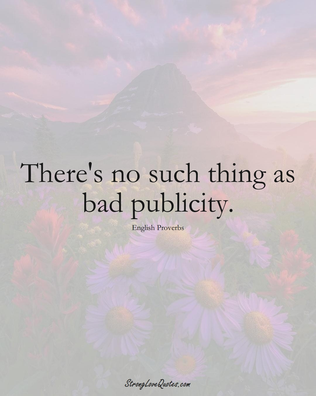 There's no such thing as bad publicity. (English Sayings);  #EuropeanSayings